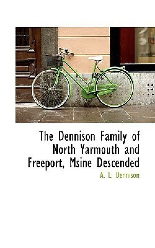 The Dennison Family of North Yarmouth and Freeport, Msine Descended(English, Hardcover, Dennison A L)