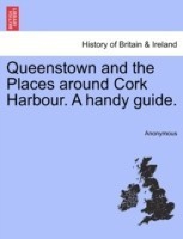 Queenstown and the Places Around Cork Harbour. a Handy Guide.(English, Paperback, Anonymous)