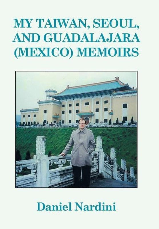 My Taiwan, Seoul, and Guadalajara (Mexico) Memoirs(English, Hardcover, Nardini Daniel)
