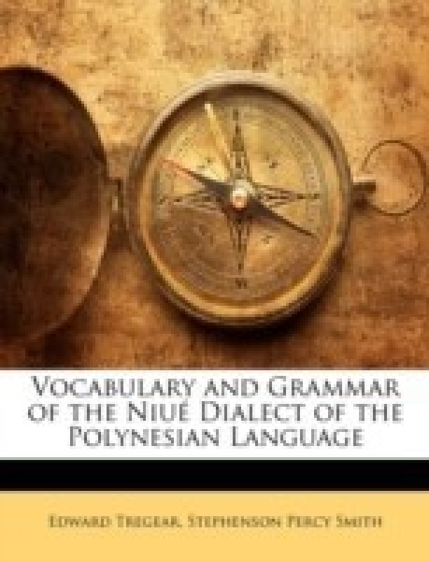 Vocabulary and Grammar of the Niue Dialect of the Polynesian Language(English, Paperback, Tregear Edward)