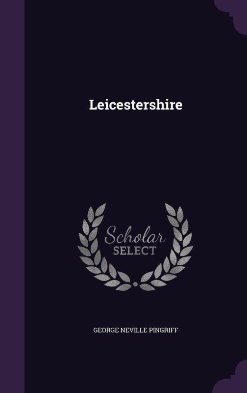 Leicestershire(English, Hardcover, Pingriff George Neville)