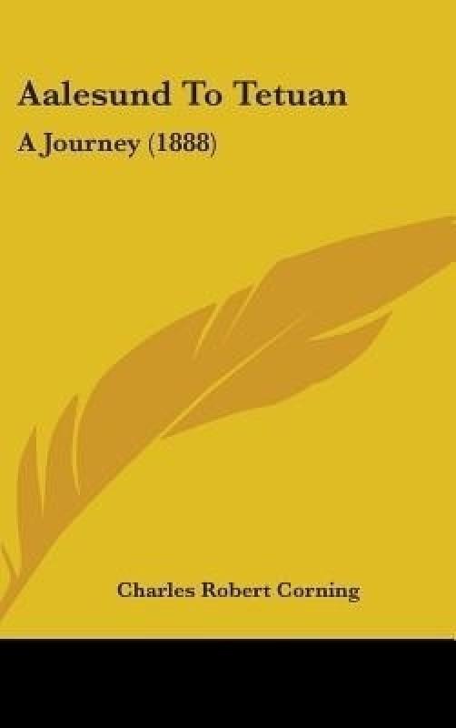 Aalesund to Tetuan(English, Hardcover, Corning Charles Robert)