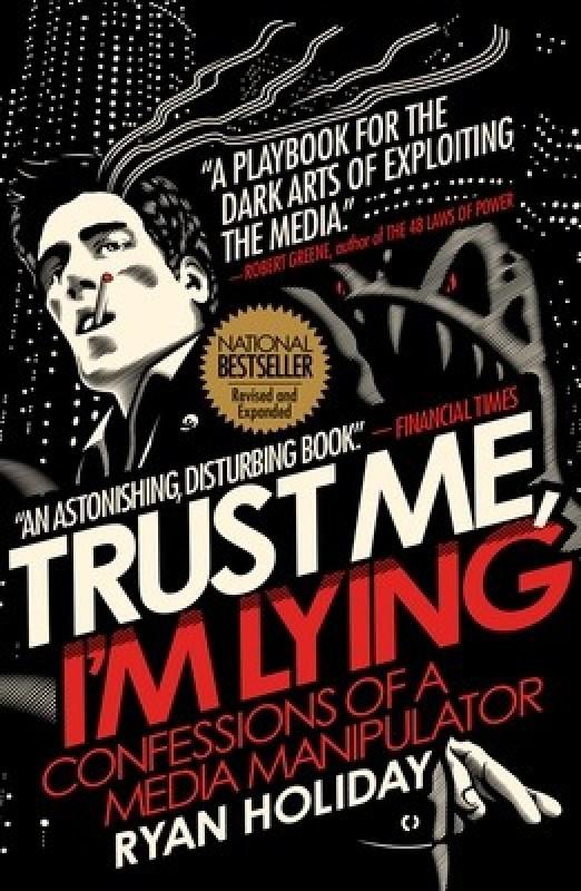Trust Me, I'm Lying: Confessions of a Media Manipulator(English, Paperback, Ryan Holiday)