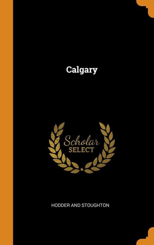 Calgary(English, Hardcover, Stoughton Hodder And)