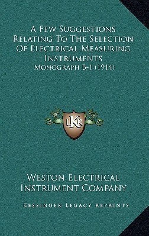 A Few Suggestions Relating to the Selection of Electrical Measuring Instruments(English, Hardcover, Weston Electrical Instrument Co)