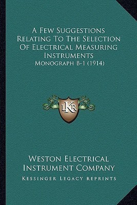 A Few Suggestions Relating to the Selection of Electrical Measuring Instruments(English, Paperback, Weston Electrical Instrument Co)