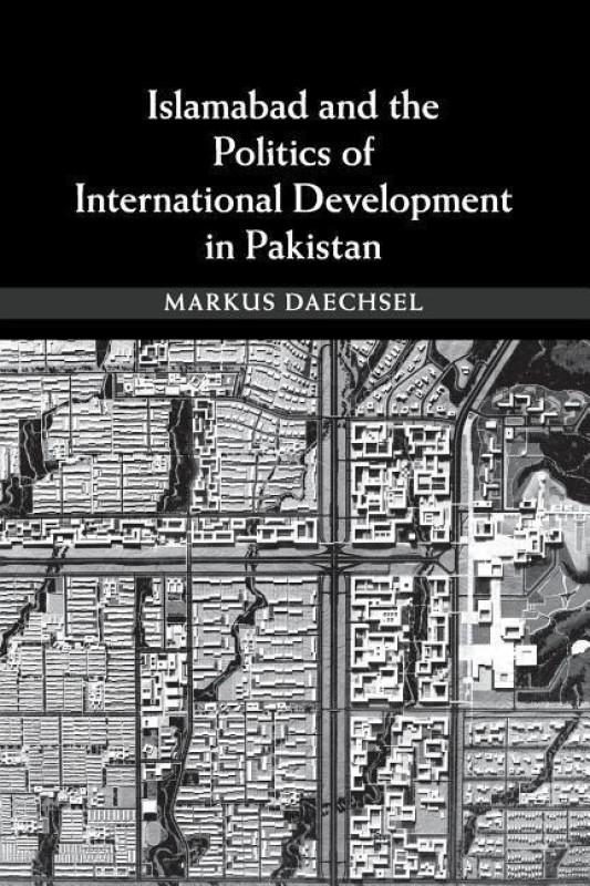Islamabad and the Politics of International Development in Pakistan(English, Paperback, Daechsel Markus)
