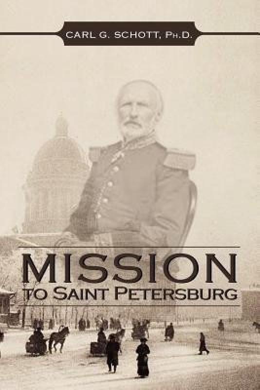 Mission to Saint Petersburg(English, Paperback, Schott Carl G Ph D)