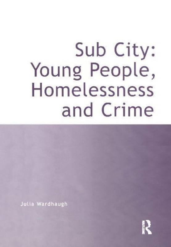 Sub City: Young People, Homelessness and Crime(English, Paperback, Wardhaugh Julia)