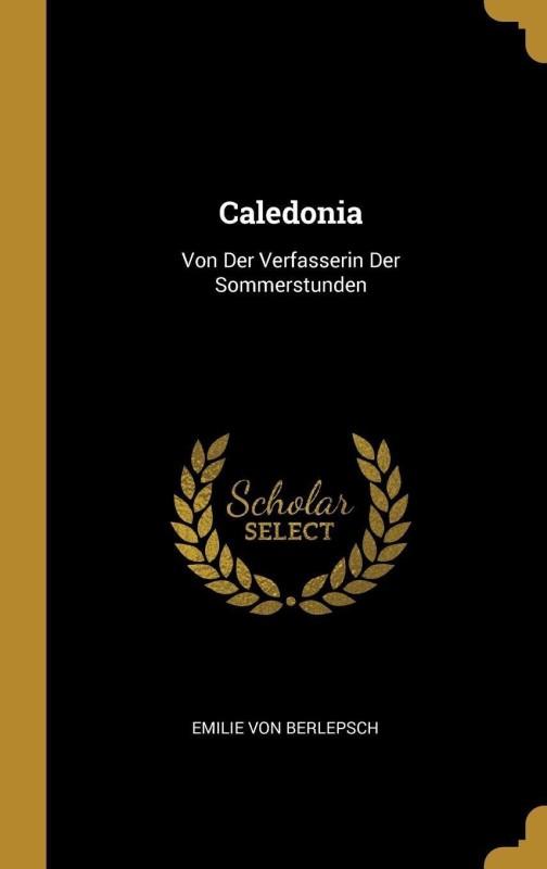 Caledonia(German, Hardcover, Von Berlepsch Emilie)