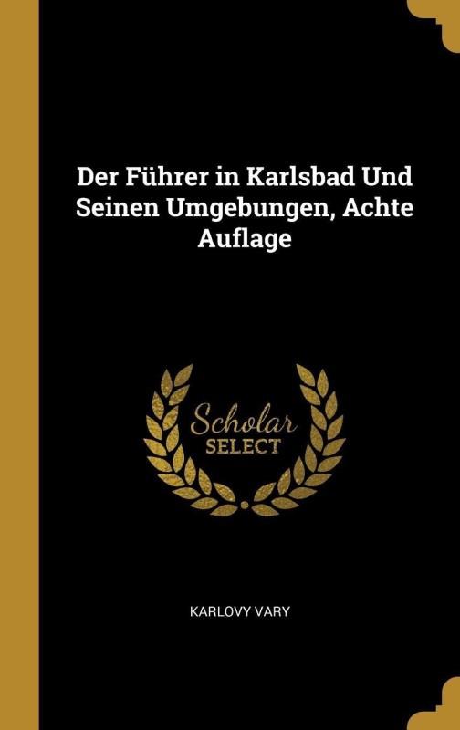 Der Fuhrer in Karlsbad Und Seinen Umgebungen, Achte Auflage(German, Hardcover, Vary Karlovy)