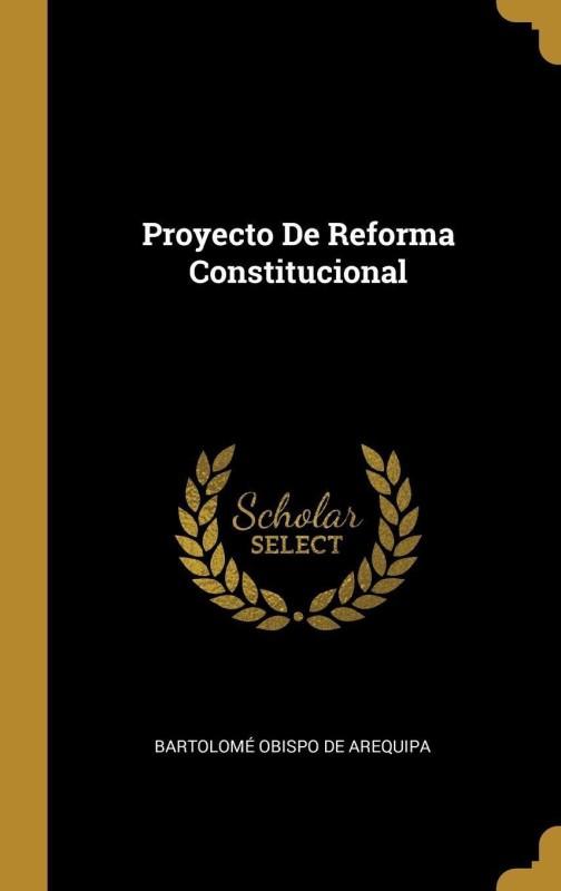 Proyecto de Reforma Constitucional(Spanish, Hardcover, De Arequipa Bartolome Obispo)
