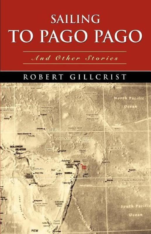 Sailing to Pago Pago(English, Paperback, Gillcrist Robert)