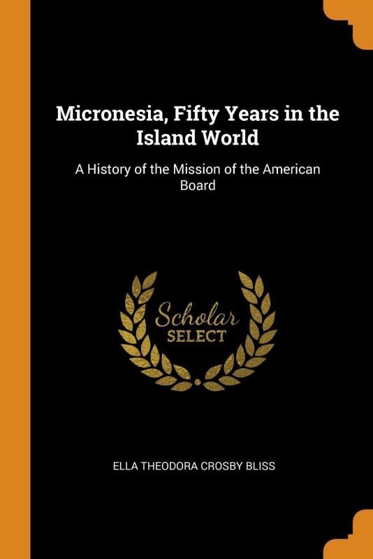 Micronesia, Fifty Years in the Island World(English, Paperback, Bliss Ella Theodora Crosby)