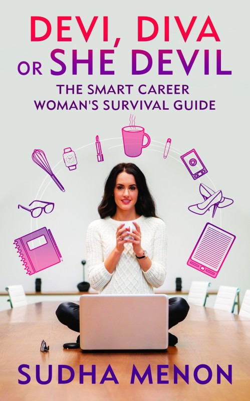 Devi, Diva or She-devil - The Smart Career Woman's Survival Guide(English, Hardcover, Menon Sudha)