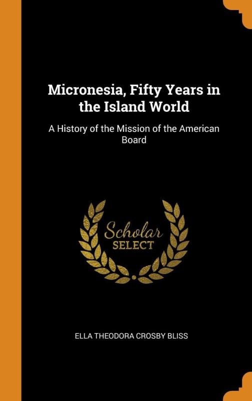 Micronesia, Fifty Years in the Island World(English, Hardcover, Bliss Ella Theodora Crosby)