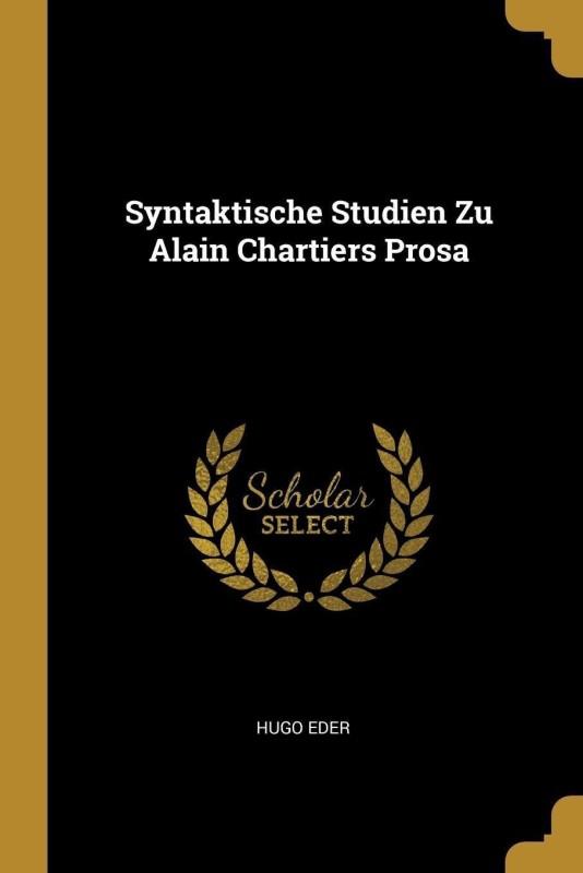 Syntaktische Studien Zu Alain Chartiers Prosa(German, Paperback, Eder Hugo)