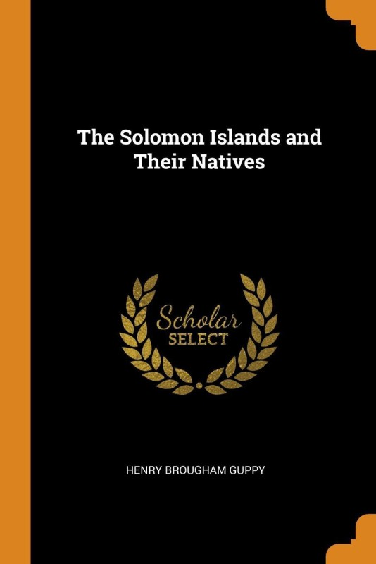 The Solomon Islands and Their Natives(English, Paperback, Guppy H B 1854-1926)