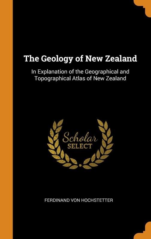 The Geology of New Zealand(English, Hardcover, Ferdinand Von Hochstetter)