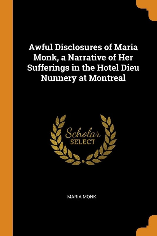 Awful Disclosures of Maria Monk, a Narrative of Her Sufferings in the Hotel Dieu Nunnery at Montreal(English, Paperback, Monk Maria)