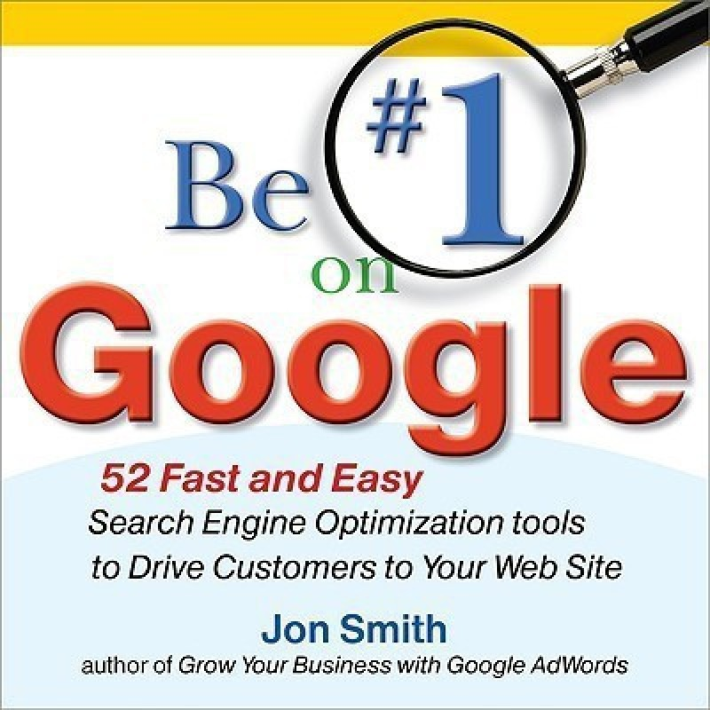 Be #1 on Google: 52 Fast and Easy Search Engine Optimization Tools to Drive Customers to Your Web Site - 52 Fast and Easy Search Engine Optimization Tools to Drive Customers to Your Web Site(English, Paperback, Smith Jon)