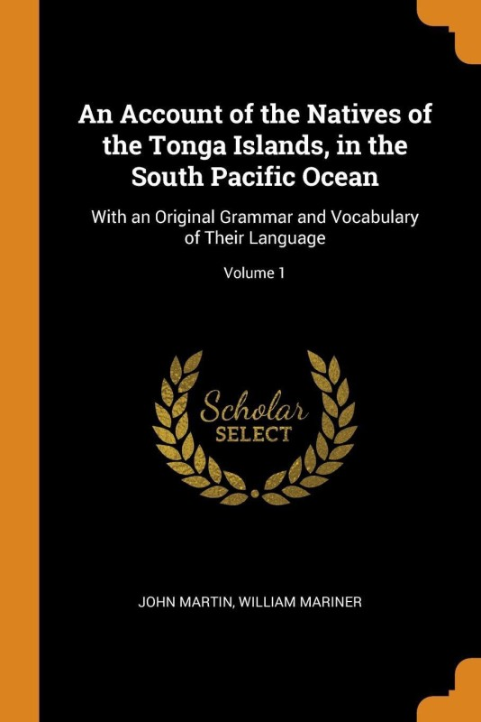 An Account of the Natives of the Tonga Islands, in the South Pacific Ocean(English, Paperback, Martin John)