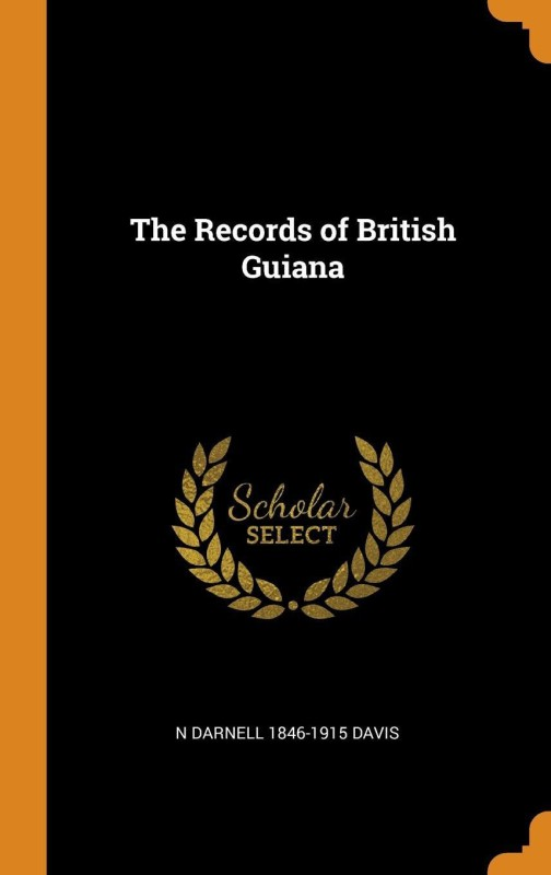 The Records of British Guiana(English, Hardcover, Davis N Darnell 1846-1915)
