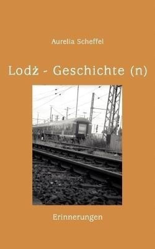 Lodz Geschichte(n)(German, Paperback, Scheffel Aurelia)