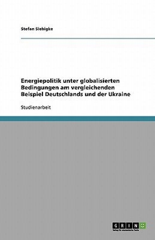 Energiepolitik unter globalisierten Bedingungen am vergleichenden Beispiel Deutschlands und der Ukraine(German, Paperback, Siebigke Stefan)