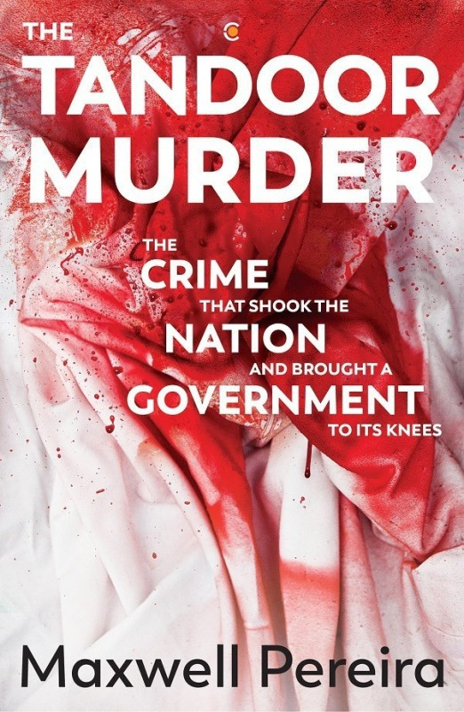 The Tandoor Murder - The Crime that Shook the Nation and Brought a Government to Its Knees(English, Hardcover, Pereira Maxwell)