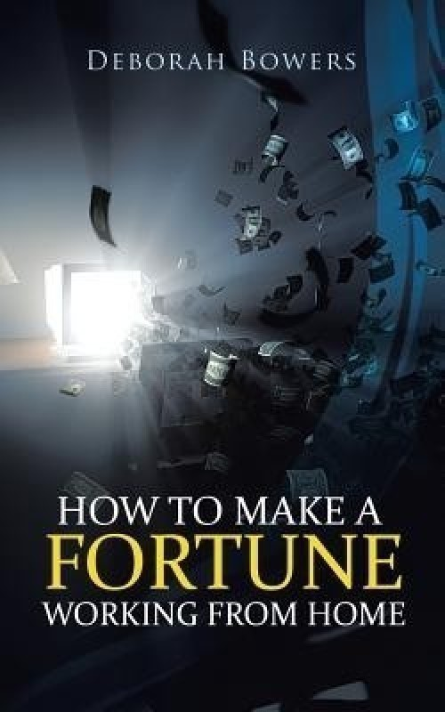 How to Make a Fortune Working from Home(English, Paperback, Bowers Deborah)