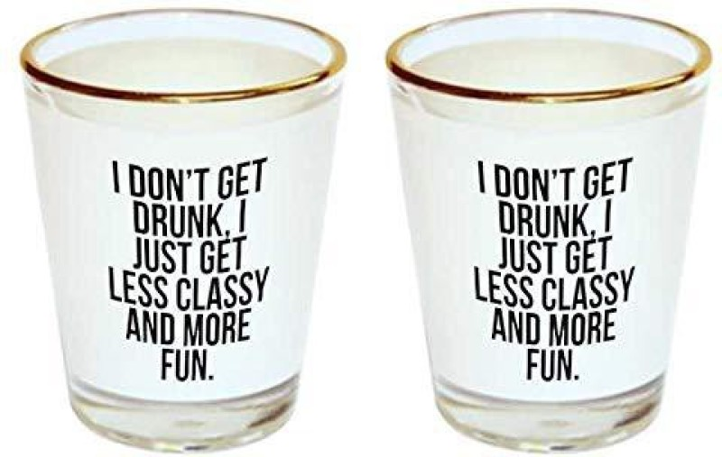iKraft I Dont get Drunk,I just get Less Classy and More Fun Printed Shot Glass- 1.5Oz Glass Set(Glass, 45 ml, Clear, Pack of 2)