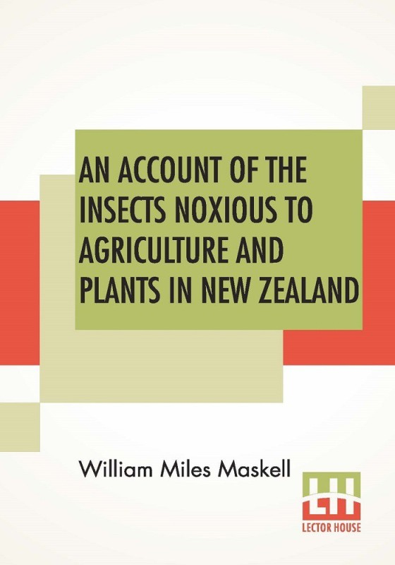 An Account Of The Insects Noxious To Agriculture And Plants In New Zealand.(English, Paperback, William Miles Maskell)