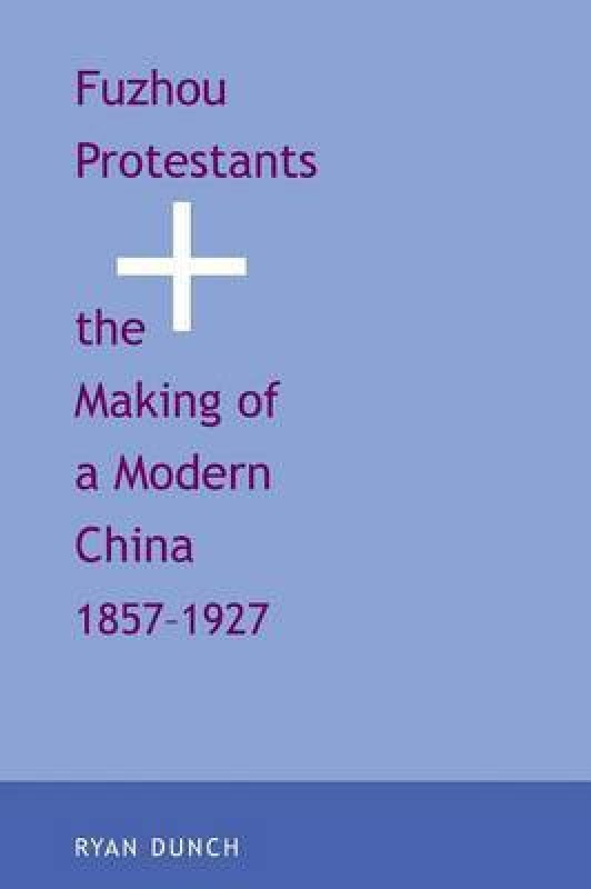 Fuzhou Protestants and the Making of a Modern China, 1857-1927(English, Paperback, Dunch Ryan)