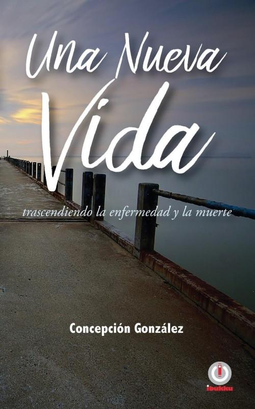 Una nueva vida(Spanish, Paperback, Gonzalez Concepcion)