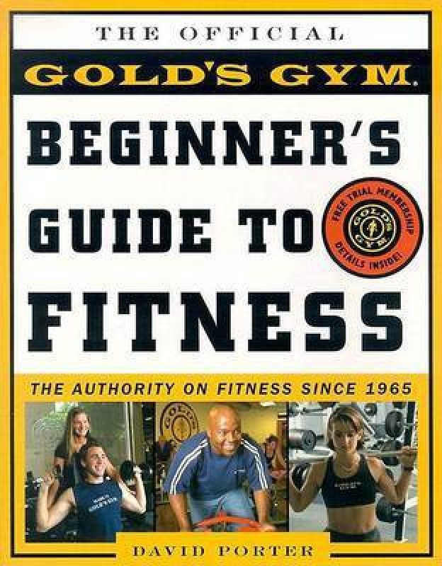 The Gold's Gym Begin Guide to Fitness(English, Paperback, Porter)