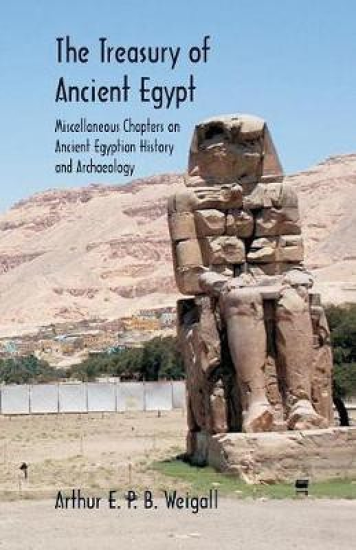 The Treasury of Ancient Egypt(English, Paperback, Weigall Arthur E P B)