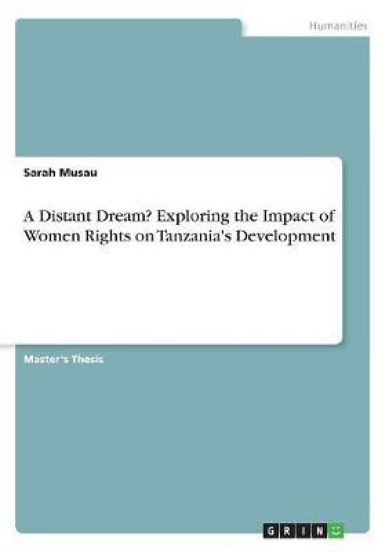 A Distant Dream? Exploring the Impact of Women Rights on Tanzania's Development(English, Paperback, Musau Sarah)