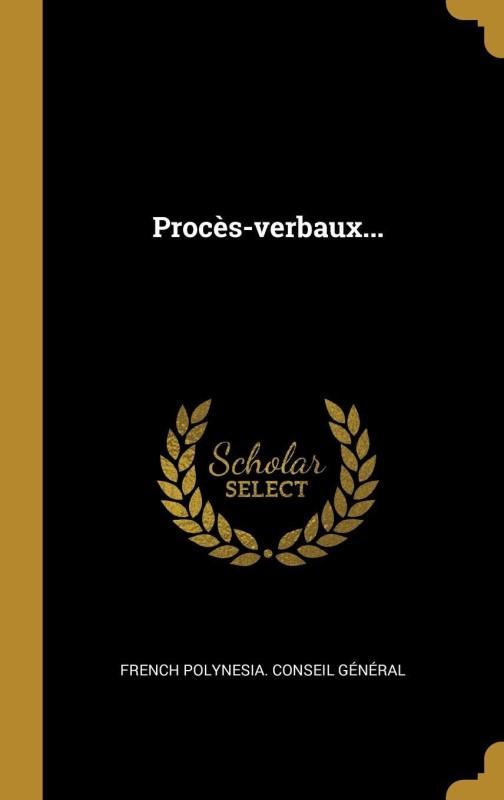 Procès-verbaux...(French, Hardcover, French Polynesia. Conseil Général)