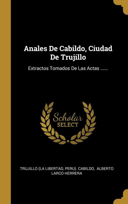 Anales De Cabildo, Ciudad De Trujillo(Spanish, Hardcover, Trujillo (La Libertad)