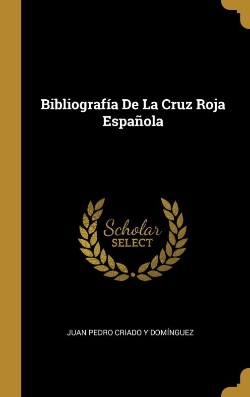 Bibliografía De La Cruz Roja Española(Spanish, Hardcover, Juan Pedro Criado y Domínguez)