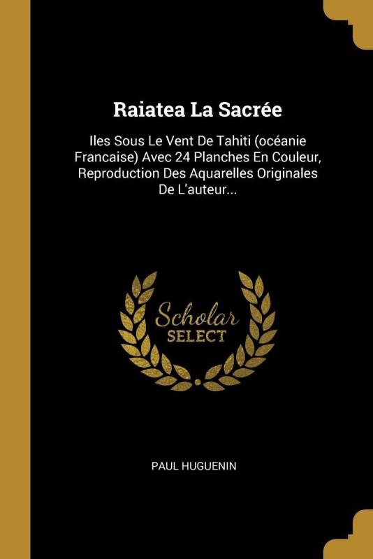 Raiatea La Sacrée(French, Paperback, Paul Huguenin)