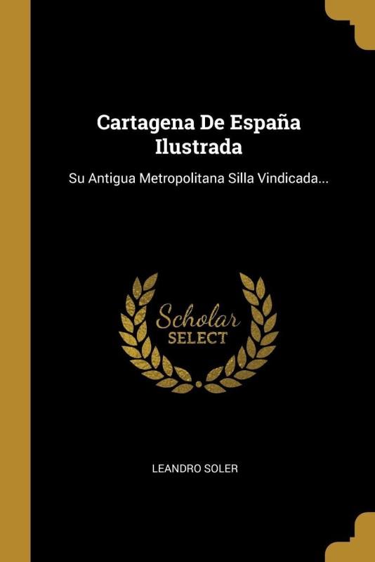 Cartagena De España Ilustrada(Spanish, Paperback, Leandro SOLER)