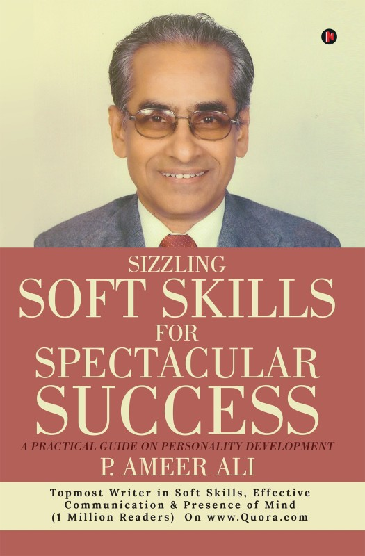 Sizzling Soft Skills for Spectacular Success - A Practical Guide on Personality Development(English, Paperback, P. Ameer Ali)