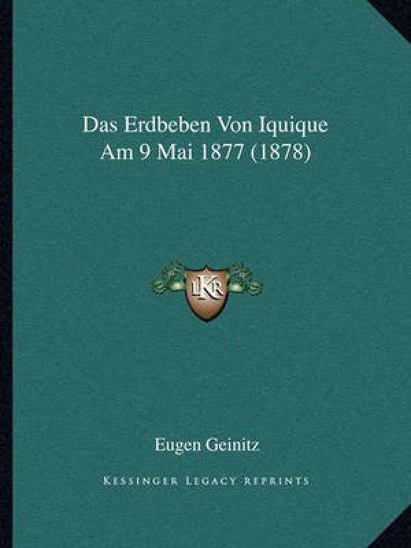 Das Erdbeben Von Iquique Am 9 Mai 1877 (1878)(German, Paperback, Geinitz Eugen)
