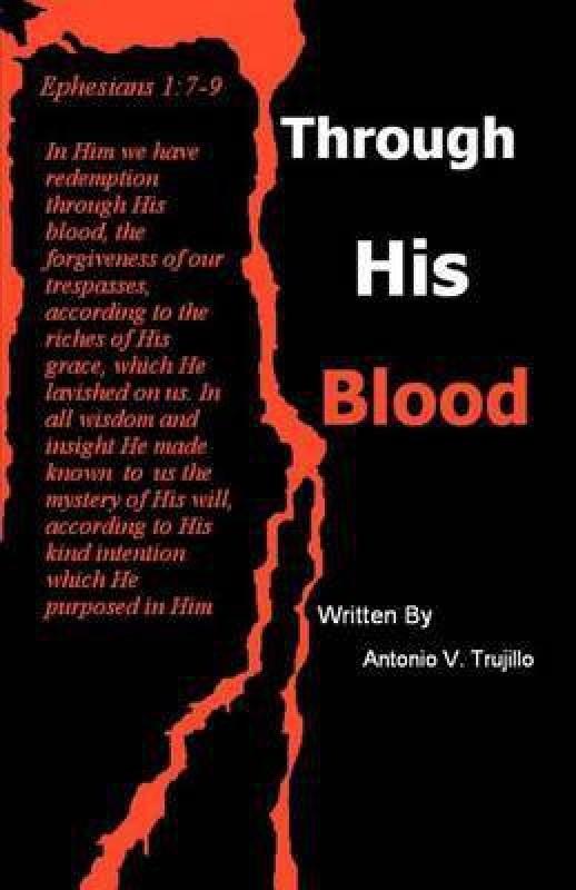 Through His Blood(English, Paperback, Trujillo Antonio V)