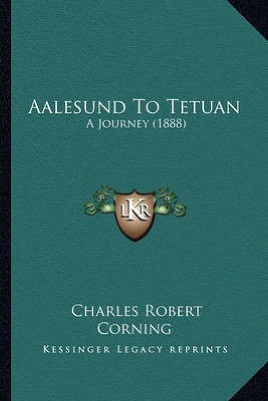 Aalesund to Tetuan(English, Paperback, Corning Charles Robert)