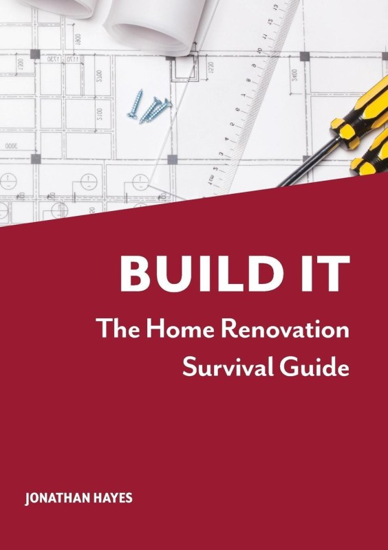 Build It, The Home Renovation Survival Guide(English, Paperback, Jonathan Hayes)