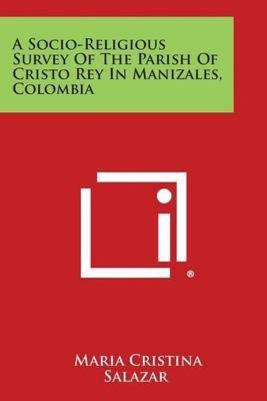 A Socio-Religious Survey of the Parish of Cristo Rey in Manizales, Colombia(English, Paperback, Salazar Maria Cristina)