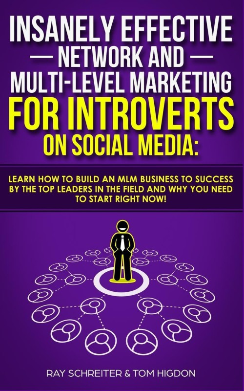 Insanely Effective Network And Multi-Level Marketing For Introverts On Social Media(English, Paperback, Ray Schreiter)